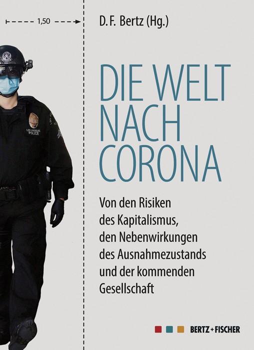 Die Welt nach Corona. Von den Risiken des Kapitalismus, den Nebenwirkungen des Ausnahmezustands und der kommenden Gesellschaft